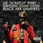 Black Ark Vampires. Lee Scratch Perry & Subatomic Sound System