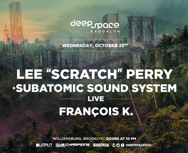 Lee Scratch Perry Subatomic Sound System Output Brooklyn Deep Space Oct 25