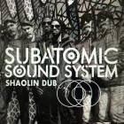 Subatomic Sound System Shaolin Dub