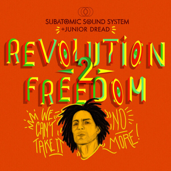 """Revolution 2 Freedom"" album art Subatomic Sound System & Junior Dread"