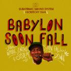 Babylon Soon Fall - Subatomic Sound System + Screechy Dan